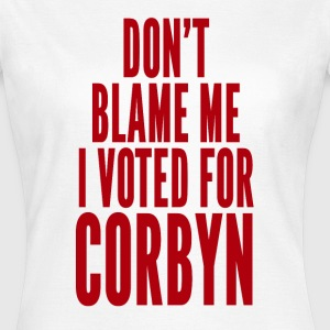 Don't blame me, I voted for Corbyn T-Shirts - Women's T-Shirt