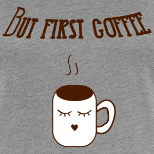 but_first_coffee T-Shirts - Women's Premium T-Shirt