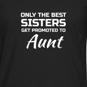 Only the best Sisters get promoted to Aunt Langærmede t-shirts - Herre premium T-shirt med lange ærmer