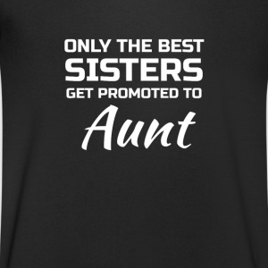 Only the best Sisters get promoted to Aunt Tee shirts - T-shirt Homme col V