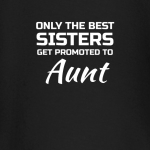 Only the best Sisters get promoted to Aunt baby shirts met lange mouwen - T-shirt