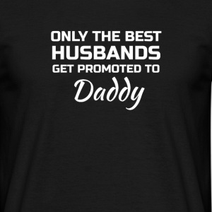 Only the best Husbands get promoted to daddy Tee shirts - T-shirt Homme