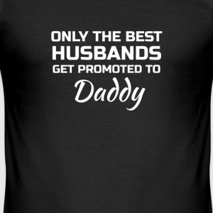 Only the best Husbands get promoted to daddy T-shirts - slim fit T-shirt