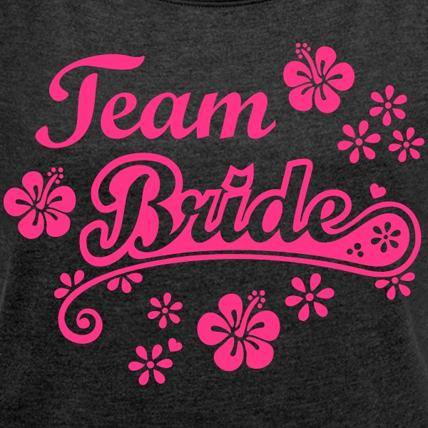 hens night Team Bride to be  bachelorette party  T-Shirts - Women's T-shirt with rolled up sleeves