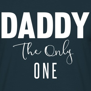 daddy the only one T-Shirts - Men's T-Shirt