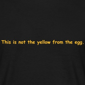 This is not the yellow from the egg. - Männer T-Shirt