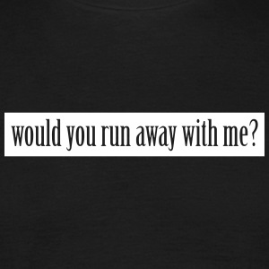 would you run away with me? T-Shirts - Männer T-Shirt