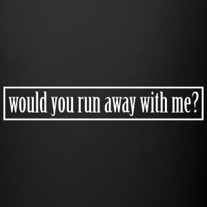 would you run away with me? Tassen & Zubehör - Tasse einfarbig