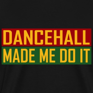 Dancehall Made Me Do It T-Shirts - Männer Premium T-Shirt