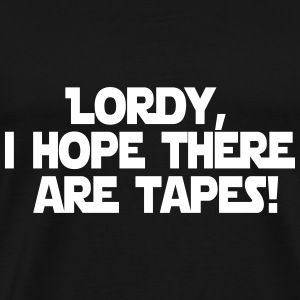 Lordy, I hope there are tapes! T-Shirts - Männer Premium T-Shirt