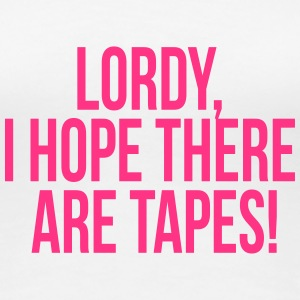 Lordy, I hope there are tapes! T-Shirts - Frauen Premium T-Shirt