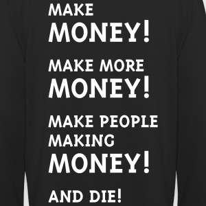 Make Money! Make More Money! Hoodies & Sweatshirts - Unisex Hoodie
