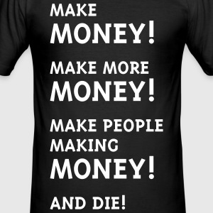 Make Money! Make More Money! T-Shirts - Men's Slim Fit T-Shirt