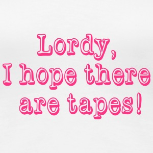 Lordy, I hope there are tapes! T-shirts - Dame premium T-shirt