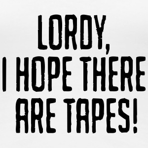 Lordy, I hope there are tapes! T-shirts - Premium-T-shirt dam
