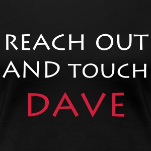 Reach out and touch Dave - Frauen Premium T-Shirt