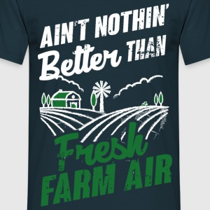 Nothing's better than fresh farm air T-Shirts - Männer T-Shirt