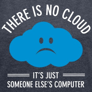 There Is No Cloud... T-Shirts - Frauen T-Shirt mit gerollten Ärmeln