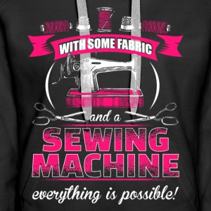 Everything is possible - EN with fabric and sewing machine Hoodies & Sweatshirts - Women's Premium Hoodie