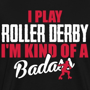 I play roller derby. I'm kind of a badass T-skjorter - Premium T-skjorte for menn