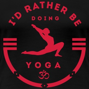 I'd rather be doing yoga T-shirts - Vrouwen Premium T-shirt
