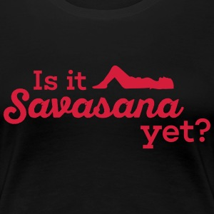 Yoga: Is it Savasana yet? Tee shirts - T-shirt Premium Femme