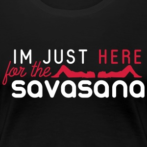 Yoga: Im just here for the savasana Magliette - Maglietta Premium da donna