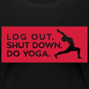 Yoga: logout, shut down, do yoga Magliette - Maglietta Premium da donna