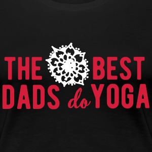The best dads do yoga T-shirts - Vrouwen Premium T-shirt