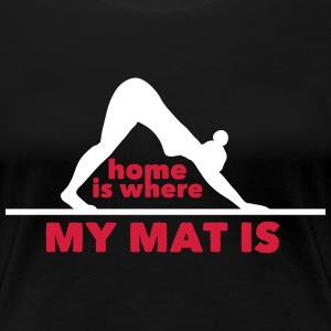 Yoga: Home is where my mat is T-shirts - Dame premium T-shirt