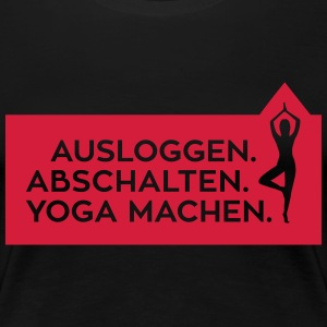 Yoga: log off, shut down, do yoga T-Shirts - Women's Premium T-Shirt