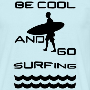 Be cool - go surfing T-Shirts - Männer T-Shirt