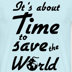 Time to save the World T-Shirts - Männer T-Shirt