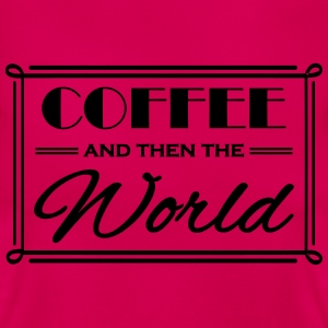 Coffee and then the world T-shirts - Dame-T-shirt