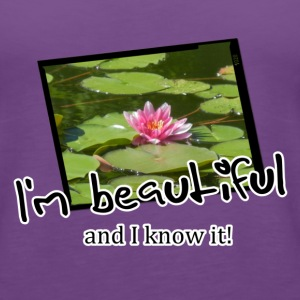 Beautiful and I know it (Seerose/ water lily) Tops - Women's Premium Tank Top