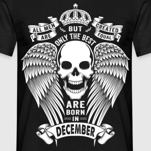 Only The Best Are Born In December T-Shirts - Men's T-Shirt