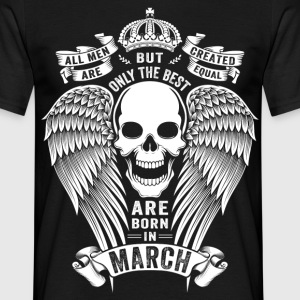 Only The Best Are Born In March T-Shirts - Men's T-Shirt