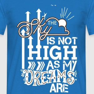 The Sky is not high as My Dreams are T-Shirts - Men's T-Shirt
