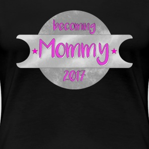becoming Mommy 2017 | Mama T-Shirts - Frauen Premium T-Shirt