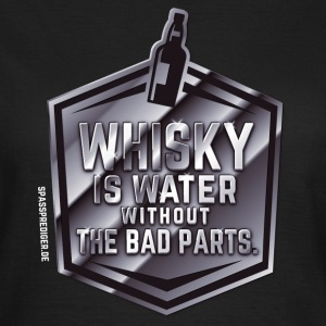 Whisky  is water T-Shirts - Frauen T-Shirt