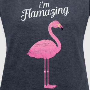 I'm Flamazing | Cool Flamingo Slogan Design T-Shirts - Women's T-shirt with rolled up sleeves