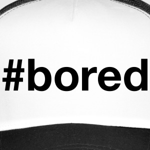 BORED - Trucker Cap