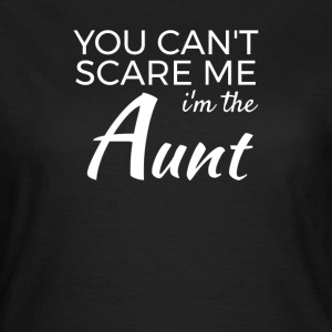 Im the Aunt - You cant scare me T-Shirts - Women's T-Shirt