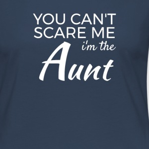 Im the Aunt - You cant scare me Long Sleeve Shirts - Women's Premium Longsleeve Shirt