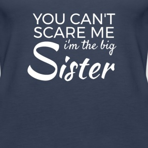 Im the big Sister - You cant scare me Tops - Frauen Premium Tank Top