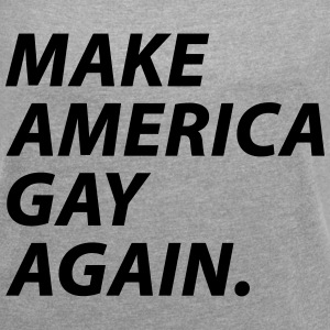 make america gay. T-Shirts - Frauen T-Shirt mit gerollten Ärmeln
