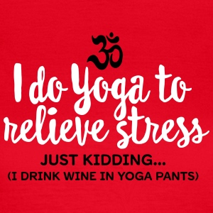 I do yoga to relieve stress - just kidding... T-Shirts - Women's T-Shirt