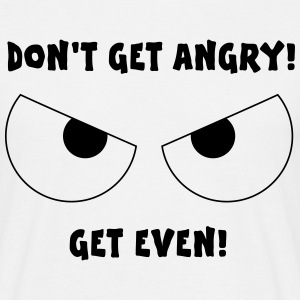 Dont get Angry, Get Even! - Men's T-Shirt