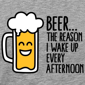 Beer is the reason I wake up every afternoon T-shirts - Herre premium T-shirt