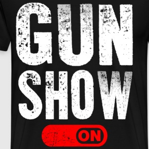 Gun Show Mode ON T-Shirts - Männer Premium T-Shirt